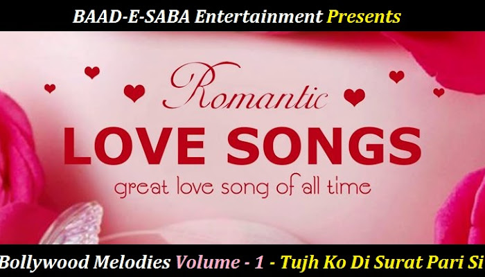 BAD-E-SABA Entertainment Presents - Watch Love Songs Bollywood Melodies Volume 1 In HD