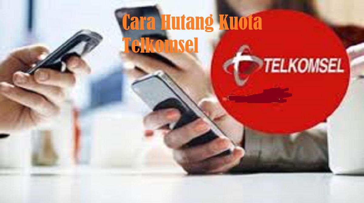 Cara Hutang Kuota Telkomsel