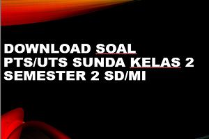 Download Soal PTS/UTS SUNDA Kelas 2 Semester 2 SD/MI