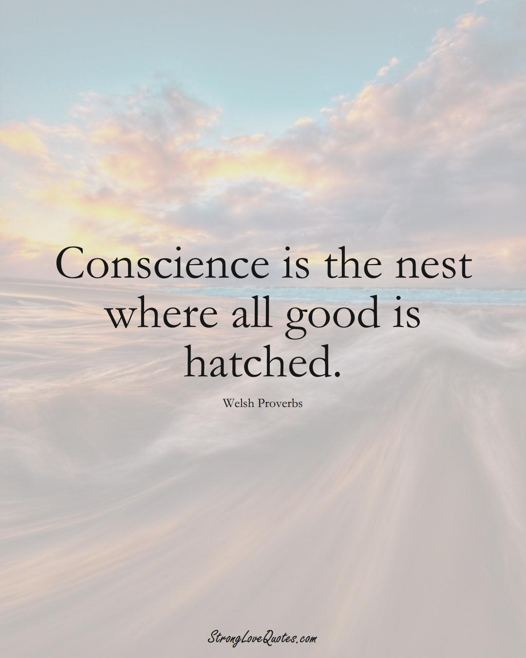 Conscience is the nest where all good is hatched. (Welsh Sayings);  #EuropeanSayings