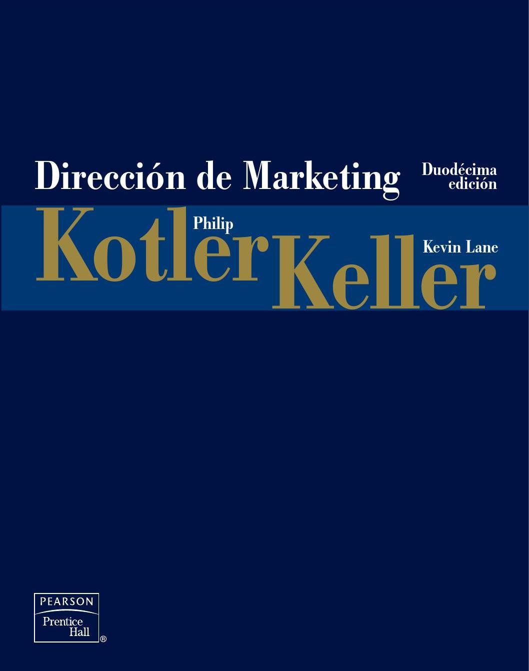 Resultado de imagen para Direccion de Marketing - Philip Kotler & Kevin Lane Keller - 12va Edicion.