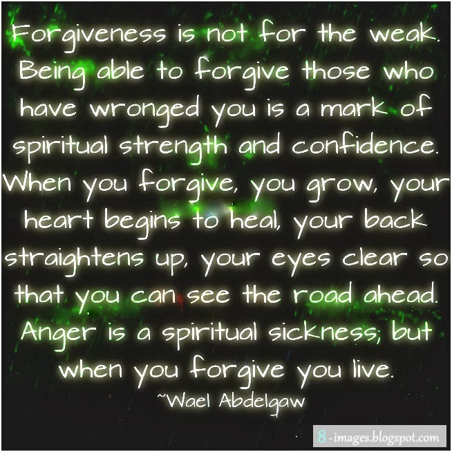 Forgiveness Is Not For The Weak. Being Able To Forgive Those Who Have  Wronged You Is A Mark Of Spiritual Strength And Confidence. When You Forgive,  You Grow ...
