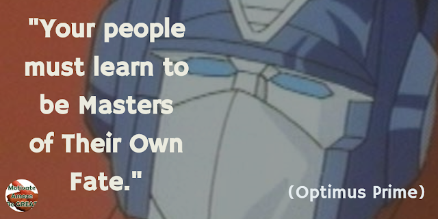 "Optimus Prime Quotes For Wisdom & Leadership: ""Your people must learn to be masters of their own fate."" - Optimus Prime"