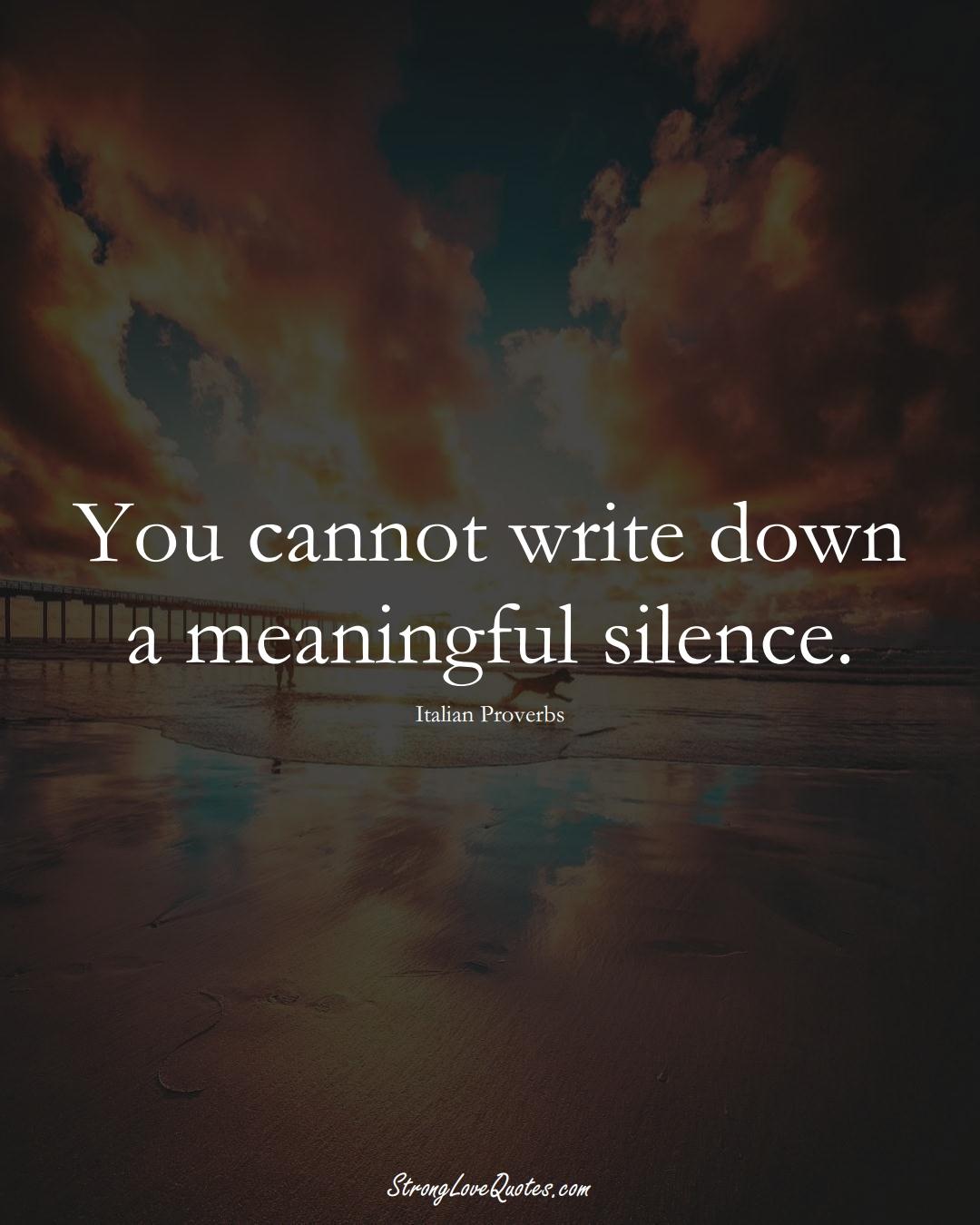 You cannot write down a meaningful silence. (Italian Sayings);  #EuropeanSayings