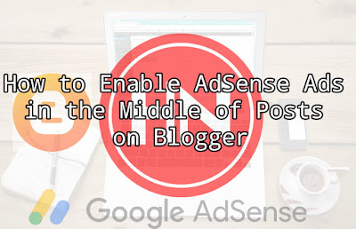 How to Enable AdSense Ads in the Middle of Posts on Blogger