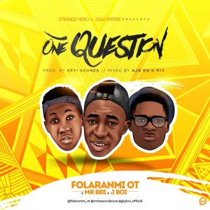 FOLARANMI OT FT MR BEE X J BOI – ONE QUESTION-WWW.MP3MADE.COM.NG