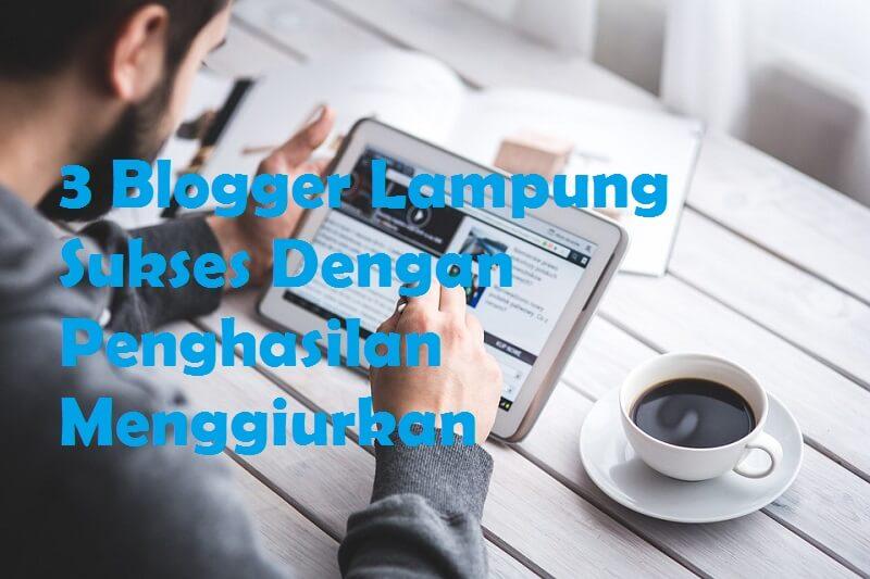 Blogger Lampung Sukses Dengan Penghasilan Menggiurkan