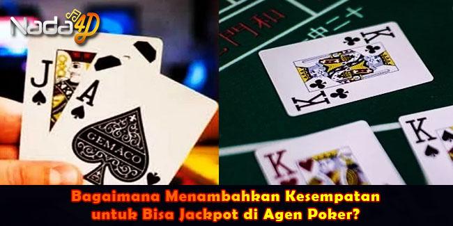 Bagaimana Menambahkan Kesempatan untuk Bisa Jackpot di Agen Poker?