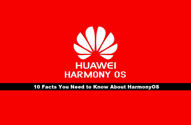 10 facts you need to know about huawei harmony os