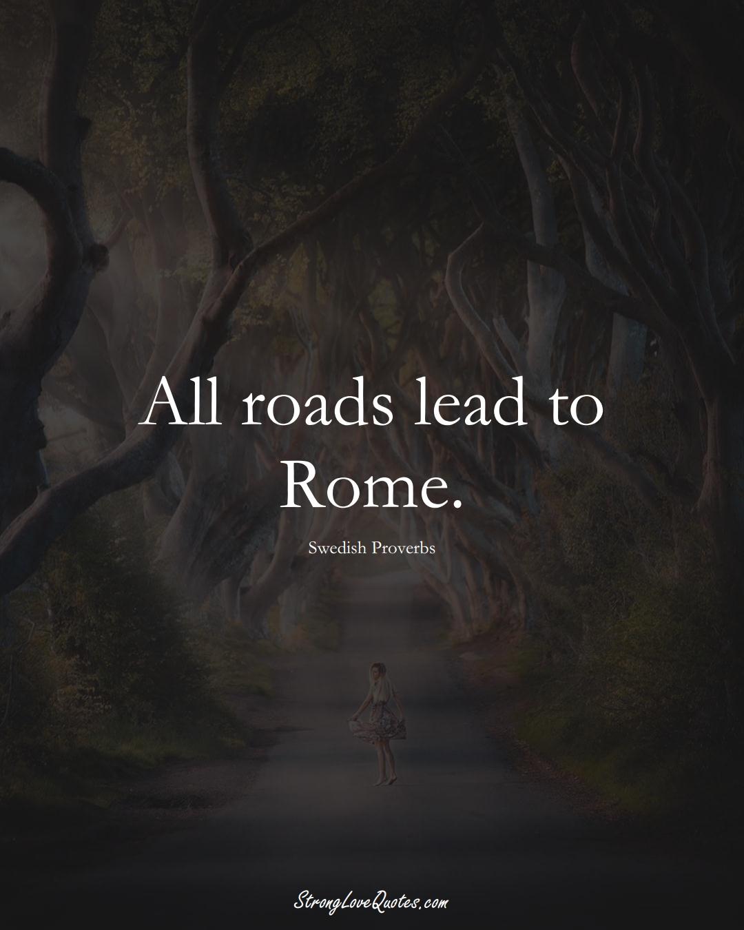 All roads lead to Rome. (Swedish Sayings);  #EuropeanSayings