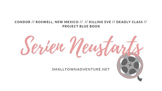 Serien Neustarts 2019, Serienjunkie, Filmblogger, Neue Serien, Roswell New Mexico, Killing Eve