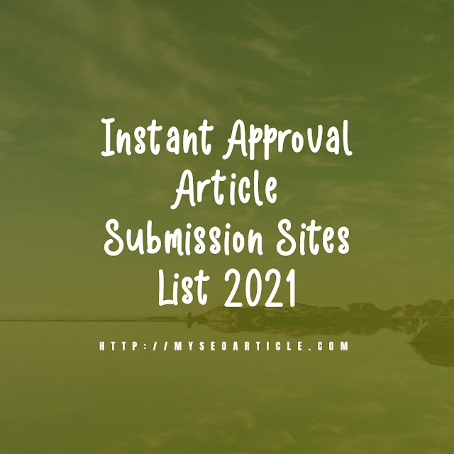 Instant Approval Article Submission Sites List 2021