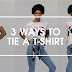 3 WAYS TO TRANSFORM A T-SHIRT