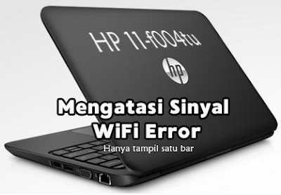 Cara Mengatasi Sinyal WiFi Error Pada Notebook HP 11-F004tu