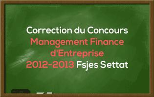 Correction du Concours Master Management Finance d'Entreprise 2012-2013 - Fsjes Settat