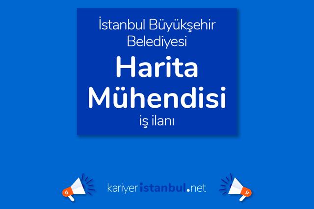 İstanbul Büyükşehir Belediyesi, harita mühendisi alacak. İBB Kariyer iş ilanı hakkında detaylar kariyeristanbul.net'te!