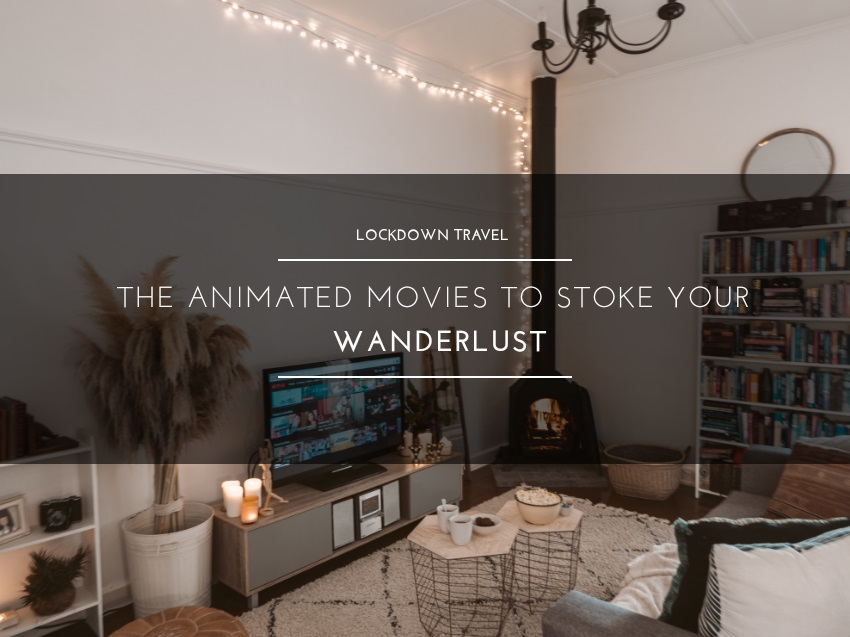 The Animated Movies to Stoke up Your Wanderlust during this Lockdown #travelstoke #lockdowntravel