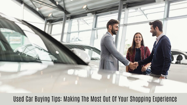 Used Car Buying Tips: Making The Most Out Of Your Shopping Experience