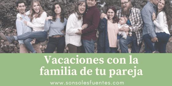Consejos para pasar las vacaciones con la familia de tu pareja y superar problemas