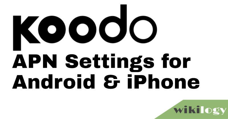 Koodo APN Settings for Android iPhone