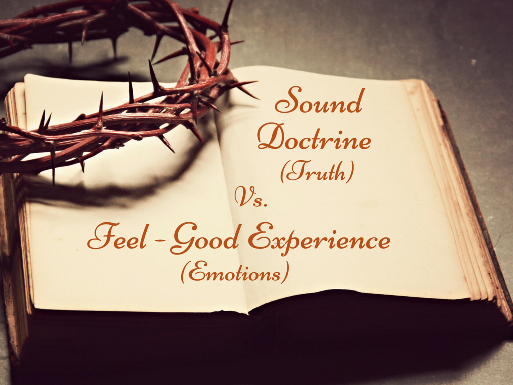sound doctrine truth vs feel good experience emotions the