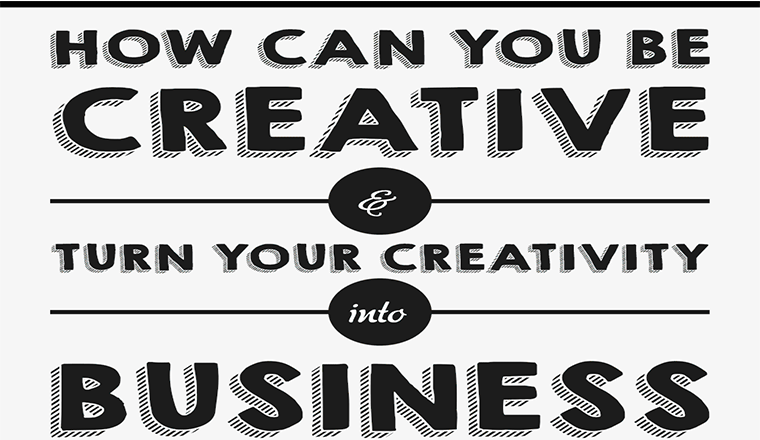 How Can You Be Creative And Turn Your Creativity Into Business #infographic