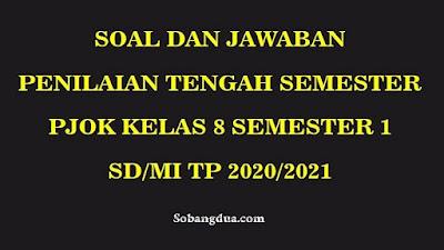 Soal dan Jawaban PTS/UTS PJOK Kelas 8 Semester 1 SMP/MTs Kurikulum 2013 TP 2020/2021