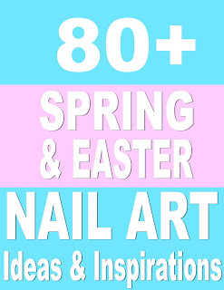 80+ Spring & Easter Nail Art List: Part TWO