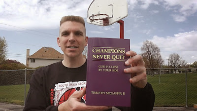 "Timothy McGaffin II - author of the book, ""Champions Never Quit: God Is Close By Your Side"""