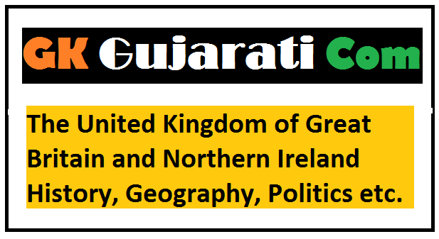 The United Kingdom of Great Britain and Northern Ireland History, Geography, Politics etc.