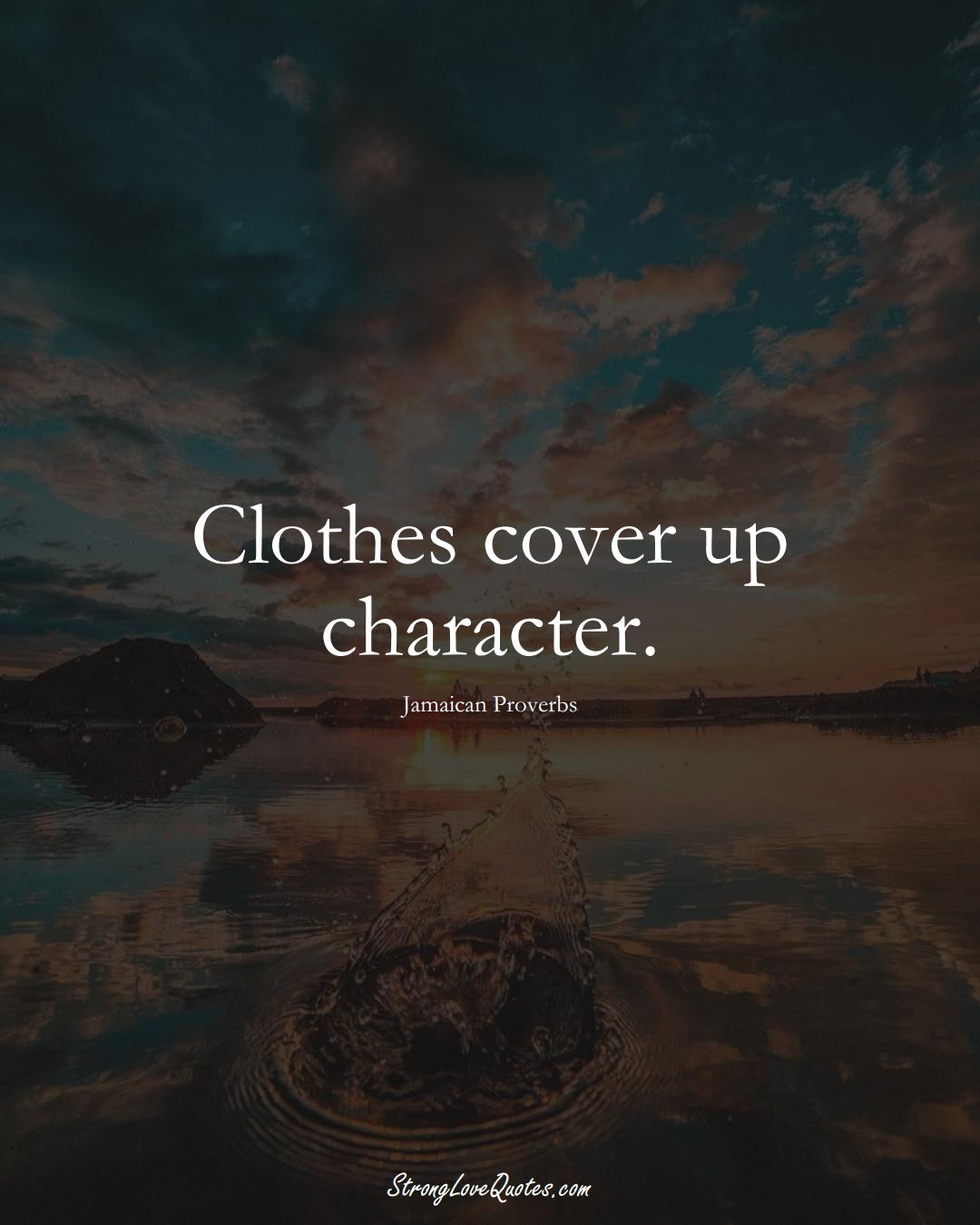 Clothes cover up character. (Jamaican Sayings);  #CaribbeanSayings