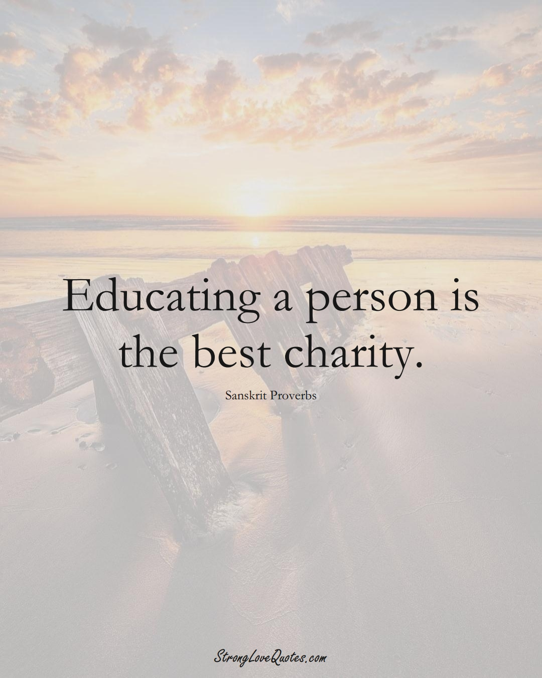 Educating a person is the best charity. (Sanskrit Sayings);  #aVarietyofCulturesSayings