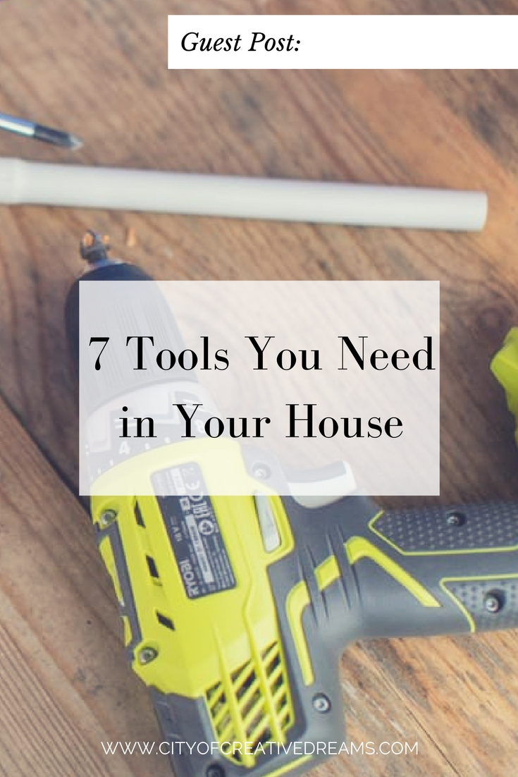 7 Tools You Need in Your House - City of Creative Dreams