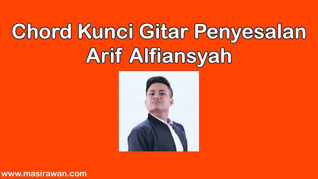 Chord Kunci Gitar Penyesalan - Arif Alfiansyah