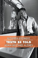 Truth Be Told: Adam becomes Audrey (Alexandra Bogdanovic)