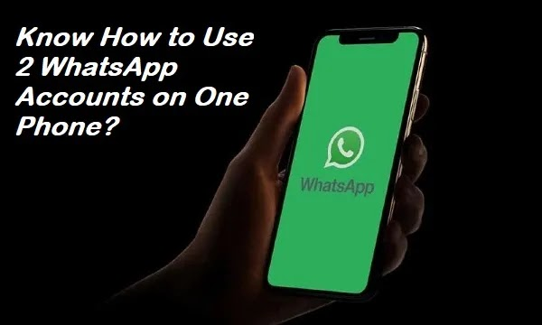 Know How to Use 2 WhatsApp Accounts on One Phone?