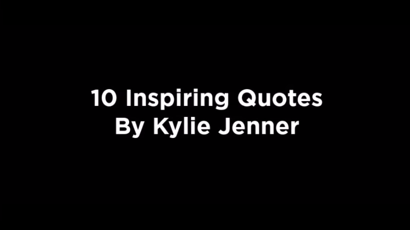 10 Inspiring Quotes By Kylie Jenner [video]