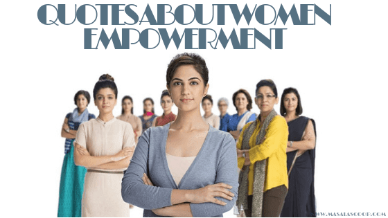 Quotes About Women Empowerment. Here comes the Sweetest of it all you have been waiting for. So just enjoy them and make sure you comment at the end of it all.