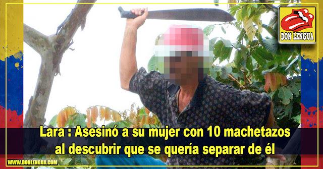 Lara : Asesinó a su mujer con 10 machetazos al descubrir que lo dejaría