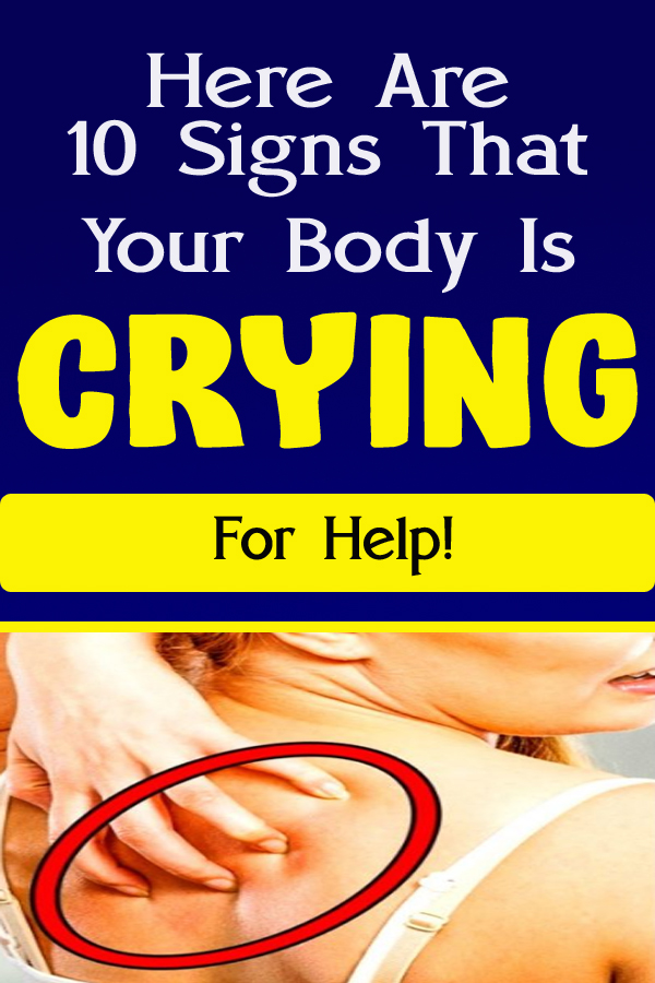 Here Are 10 Signs That Your Body Is Crying For Help!