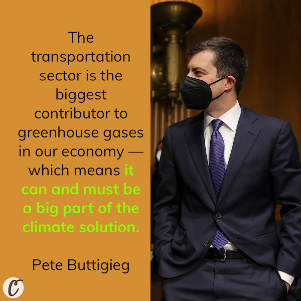 The transportation sector is the biggest contributor to greenhouse gases in our economy — which means it can and must be a big part of the climate solution. — Transportation Secretary Pete Buttigieg