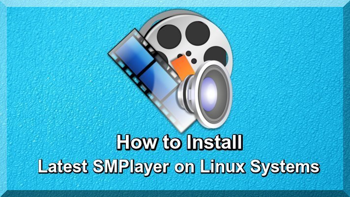 How to Install Latest SMPlayer on Linux Systems