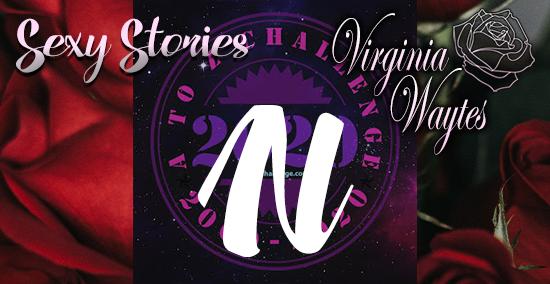 Virginia Waytes' Sexy Stories - AtoZChallenge 2020 - N