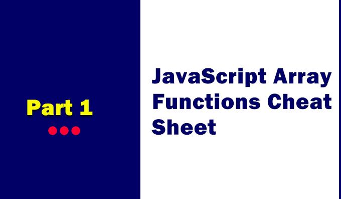 JavaScript Array Functions Cheat Sheet Part 1
