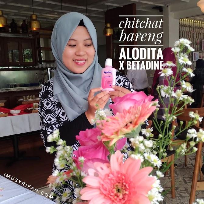 Chit Chat Seputar Daerah Kewanitaan Bersama Betadine Dan Alodita