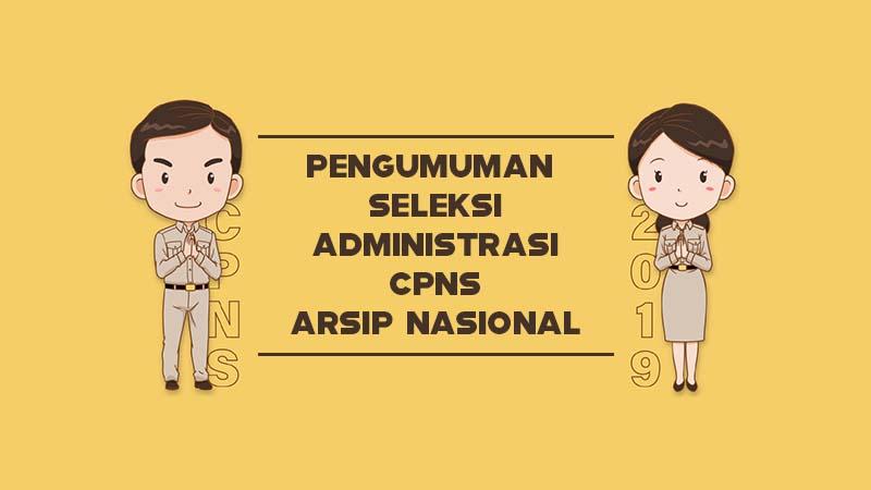 Pengumuman Seleksi Administrasi CPNS Arsip Nasional Republik Indonesia