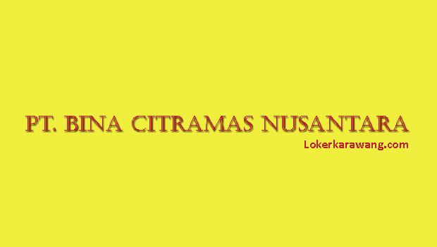 Lowongan Kerja PT. Bina Citramas Nusantara Karawang