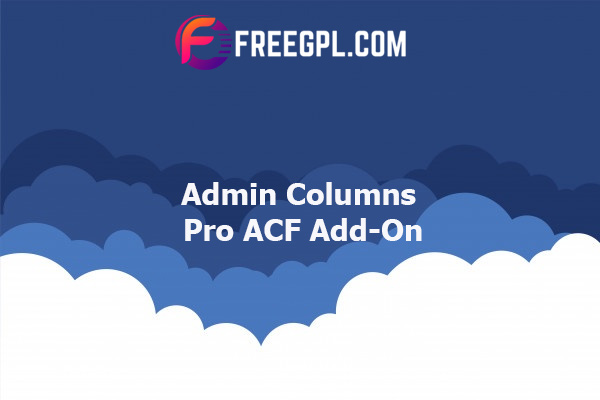 Admin Columns Pro ACF Add-On Nulled Download Free