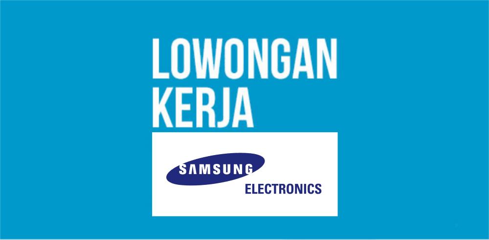 Lowongan Kerja PT Samsung Electronics Indonesia Terbaru