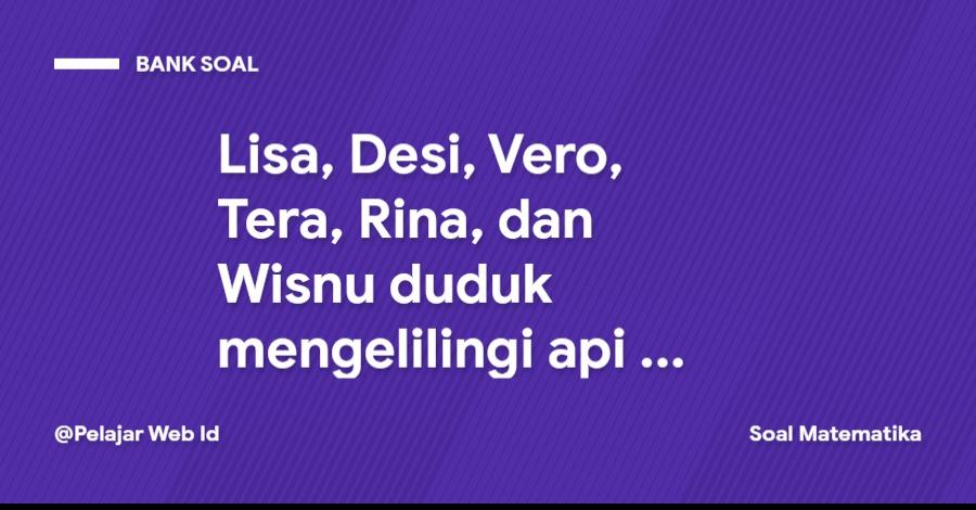 Lisa, Desi, Vero, Tera, Rina, dan Wisnu duduk mengelilingi api unggun. Peluang Tera duduk bersebelahan dengan Wisnu dan Lisa duduk bersebelahan dengan Rina adalah ...